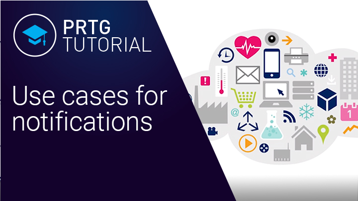 Video: Use cases for notifications in PRTG (Videos, Notifications, Setup)