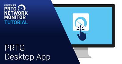 Video: PRTG Desktop app (Videos, Applications)